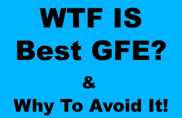 WTF is best GFE?