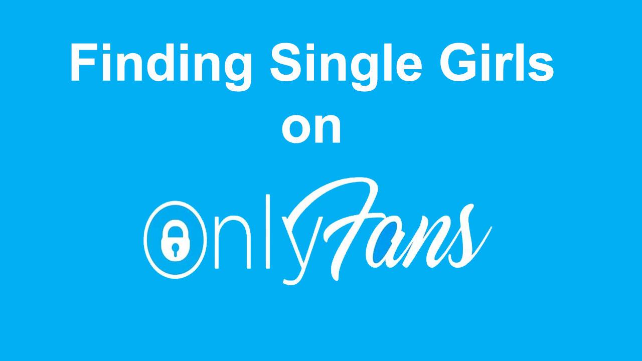 Single Girls On Onlyfans